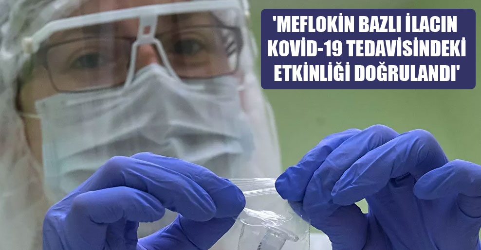 'Meflokin bazlı ilacın Kovid-19 tedavisindeki etkinliği doğrulandı'
