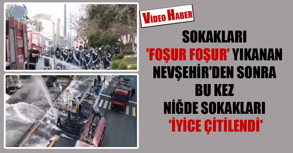 Sokakları 'foşur foşur' yıkanan Nevşehir'den sonra bu kez Niğde sokakları 'iyice çitilendi'