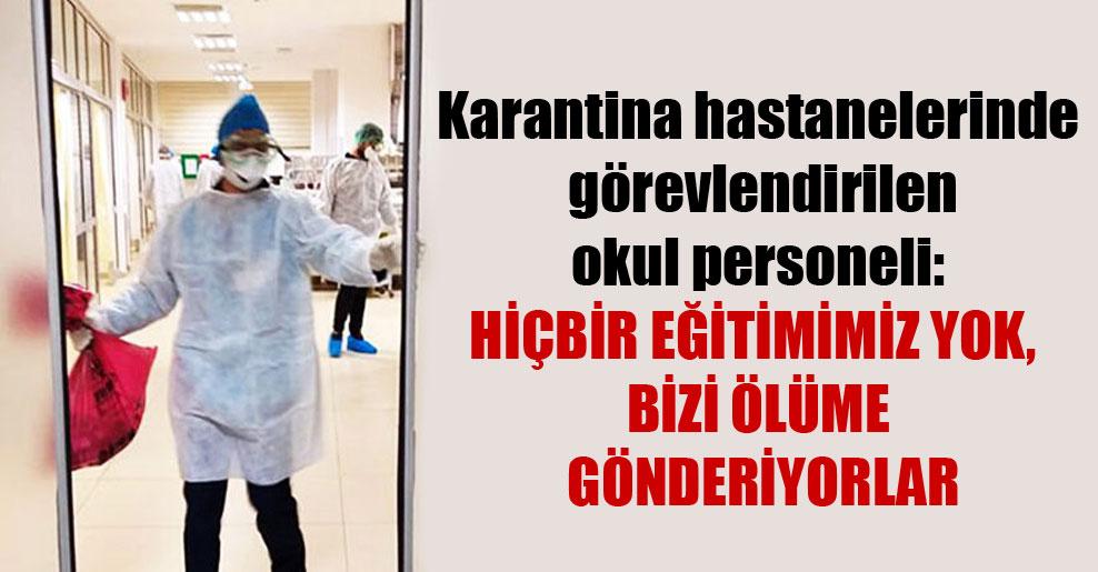 Karantina hastanelerinde görevlendirilen okul personeli: Hiçbir eğitimimiz yok, bizi ölüme gönderiyorlar
