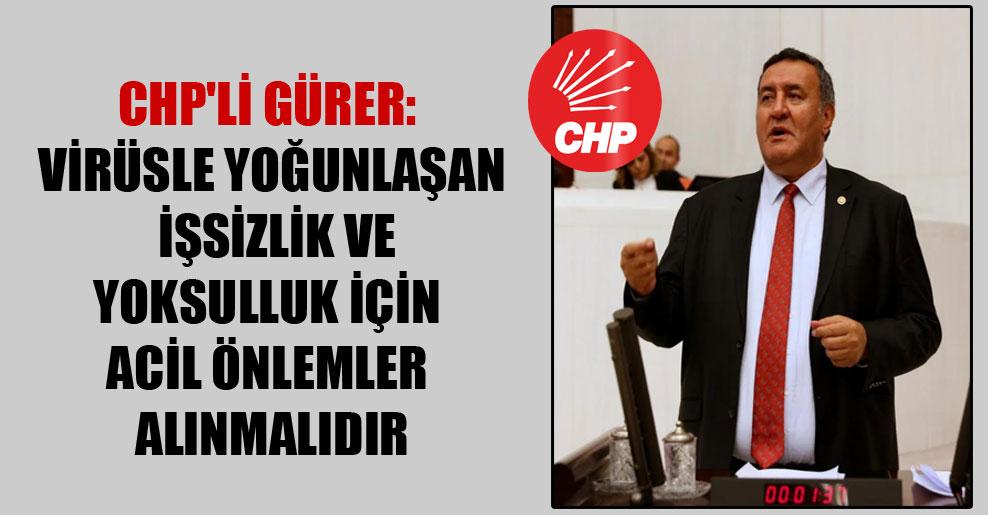 CHP'li Gürer: Virüsle yoğunlaşan  işsizlik ve yoksulluk için acil önlemler alınmalıdır