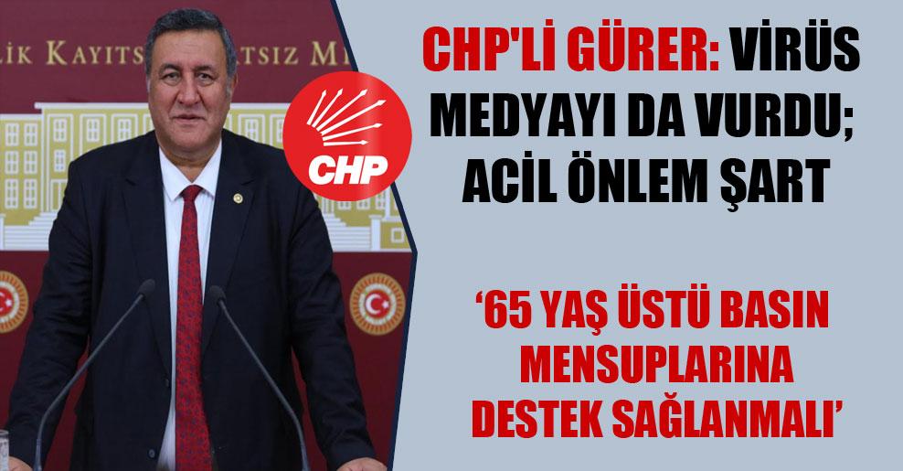 CHP'li Gürer: Virüs medyayı da vurdu; acil önlem şart
