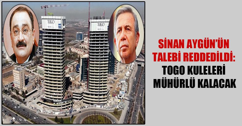Sinan Aygün'ün talebi reddedildi: TOGO Kuleleri mühürlü kalacak