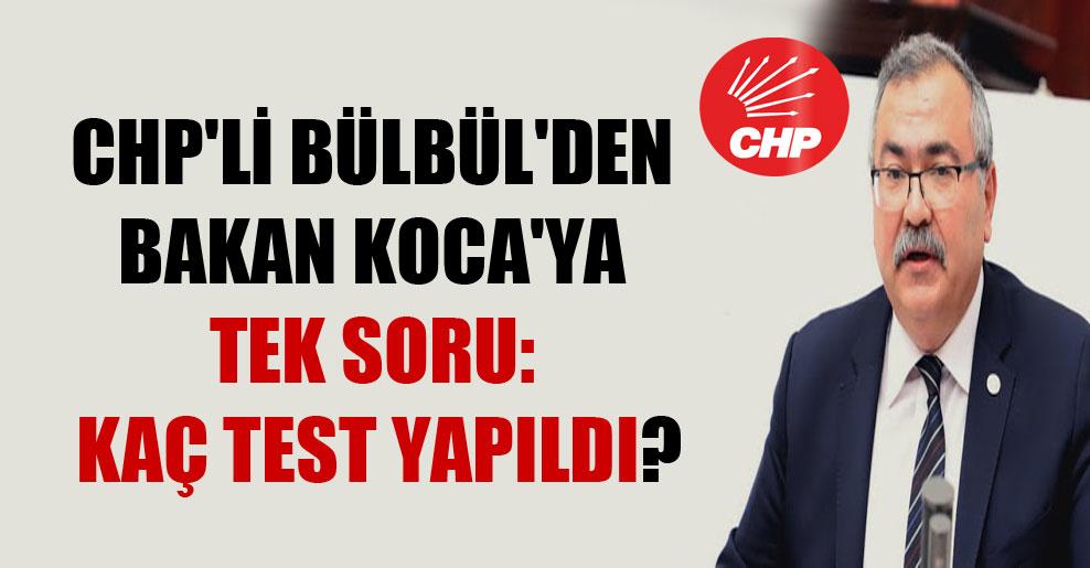 CHP'li Bülbül'den Bakan Koca'ya tek soru: Kaç test yapıldı?