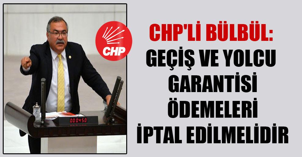 CHP'li Bülbül: Geçiş ve yolcu garantisi ödemeleri iptal edilmeli!