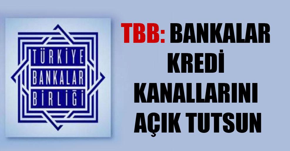 TBB: Bankalar kredi kanallarını açık tutsun