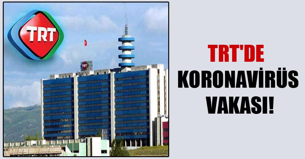 TRT'de koronavirüs vakası!