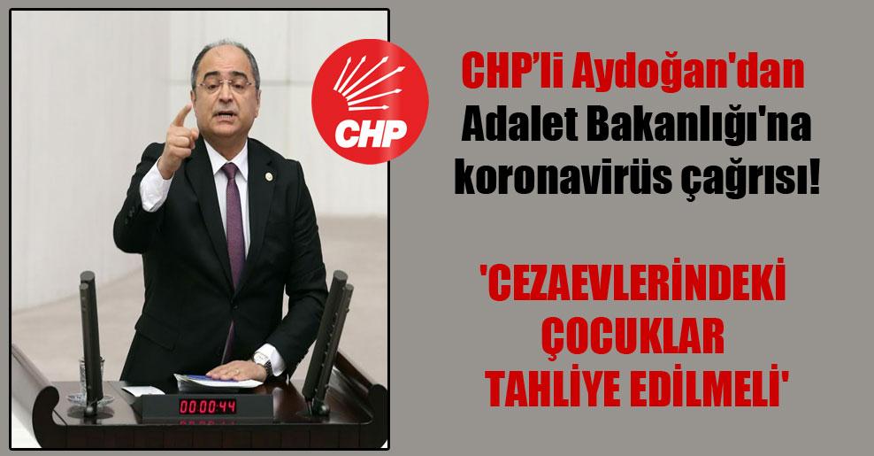 CHP'li Aydoğan'dan Adalet Bakanlığı'na koronavirüs çağrısı!  'Cezaevlerindeki çocuklar tahliye edilmeli'