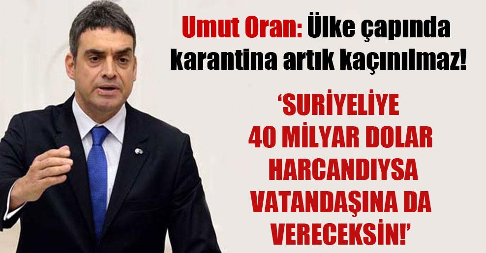 Umut Oran: Ülke çapında karantina artık kaçınılmaz!