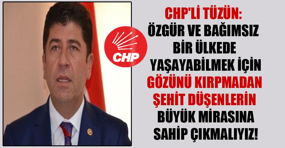CHP'li Tüzün: Özgür ve bağımsız bir ülkede yaşayabilmek için gözünü kırpmadan şehit düşenlerin büyük mirasına sahip çıkmalıyız!