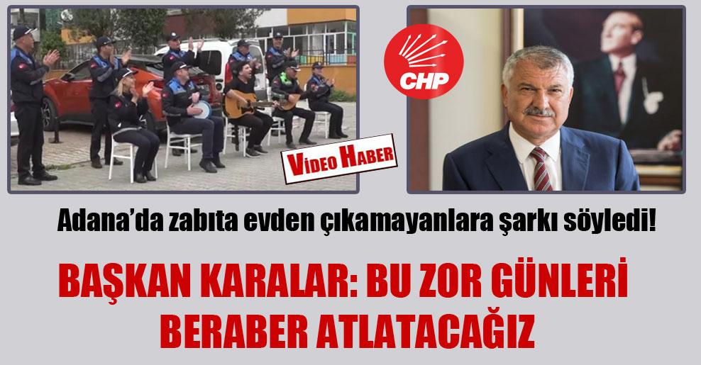 Adana'da zabıta evden çıkamayanlara şarkı söyledi!