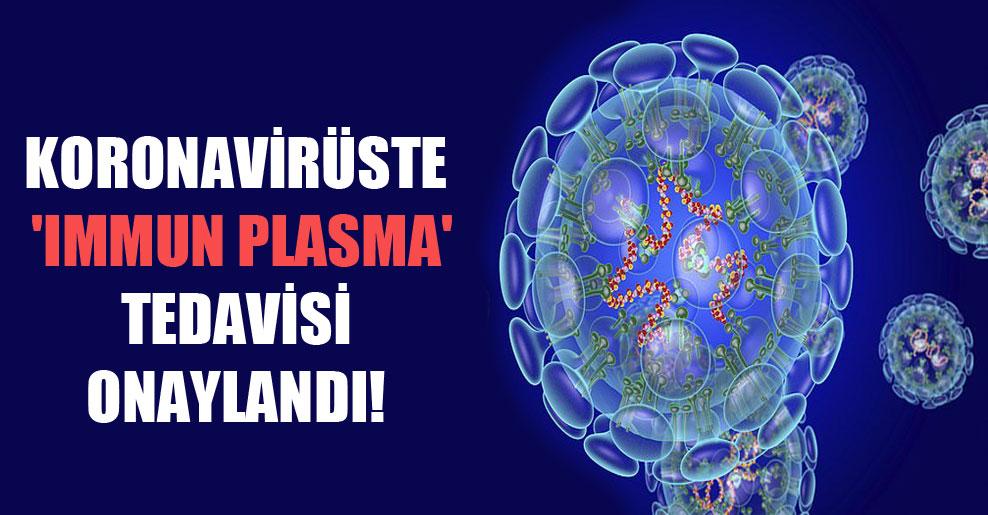 Koronavirüste 'immun plasma' tedavisi onaylandı!