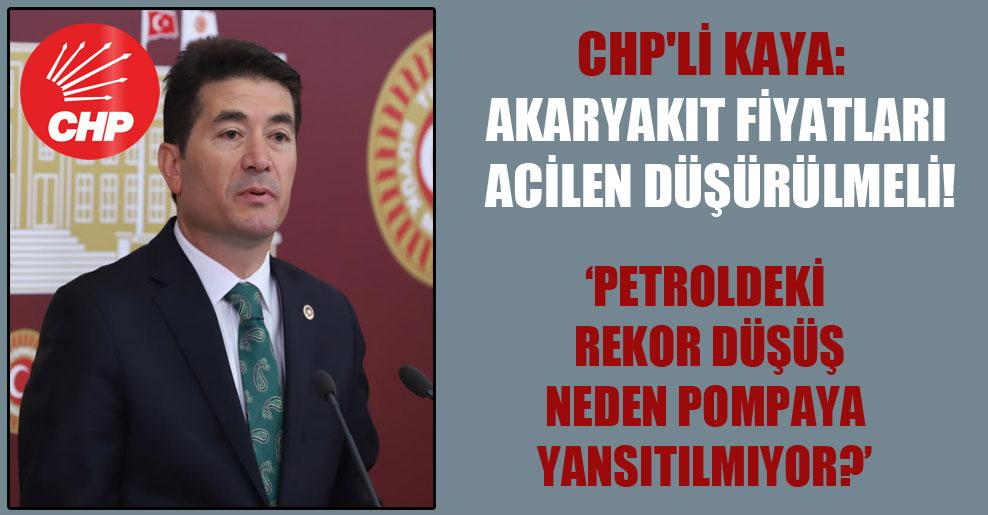 CHP'li Kaya: Akaryakıt fiyatları acilen düşürülmeli! 'Petroldeki rekor düşüş neden pompaya yansıtılmıyor?'