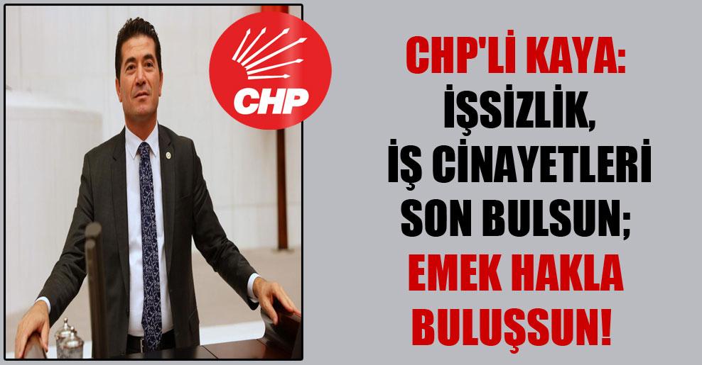 CHP'li Kaya: İşsizlik, iş cinayetleri son bulsun; emek hakla buluşsun!