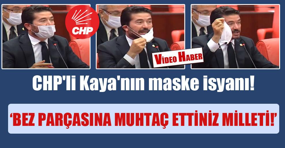 CHP'li Kaya'nın maske isyanı! 'Bez parçasına muhtaç ettiniz milleti!'