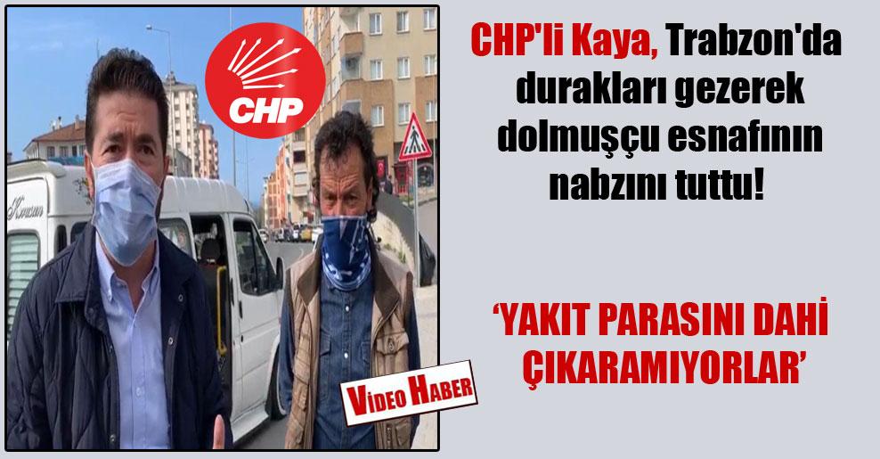 CHP'li Kaya, Trabzon'da durakları gezerek dolmuşçu esnafının nabzını tuttu!