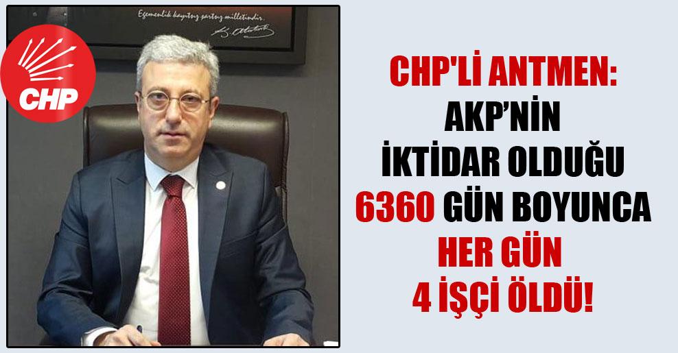 CHP'li Antmen: AKP'nin iktidar olduğu 6360 gün boyunca her gün 4 işçi öldü!