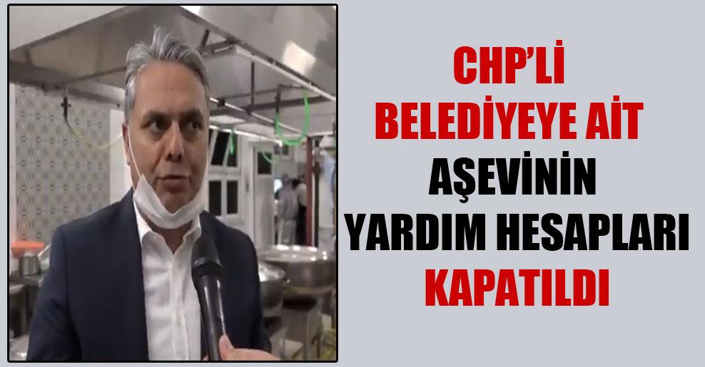 CHP'li belediyeye ait aşevinin yardım hesapları kapatıldı