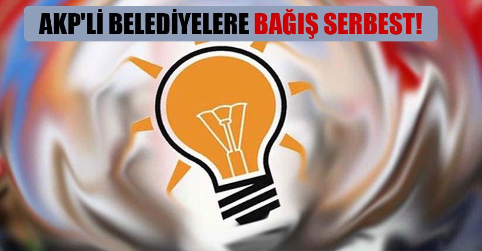 AKP'li belediyelere bağış serbest!