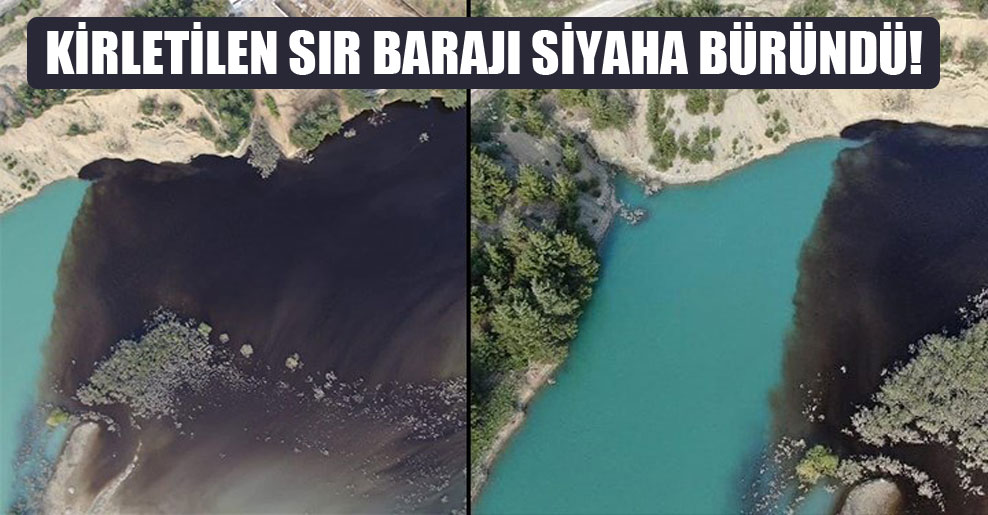 Kirletilen Sır Barajı siyaha büründü!