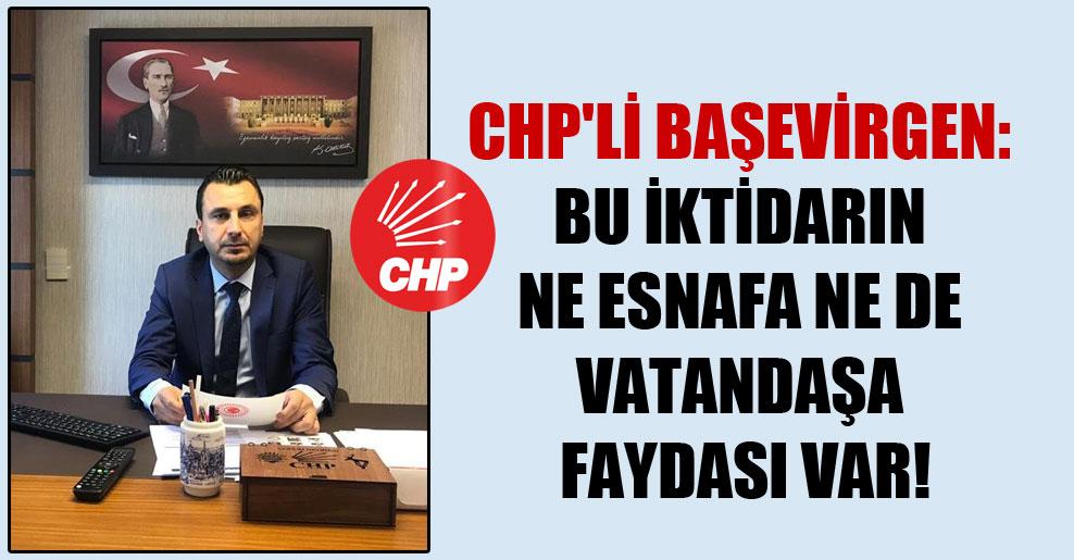 CHP'li Başevirgen: Bu iktidarın ne esnafa ne de vatandaşa faydası var!