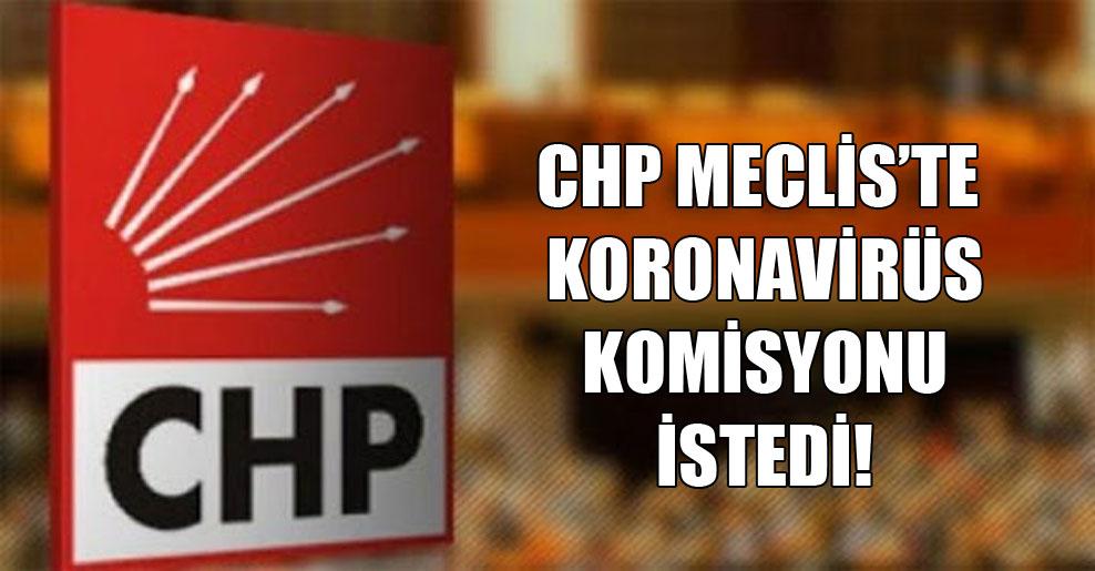 CHP Meclis'te koronavirüs komisyonu istedi!