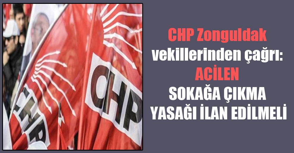 CHP Zonguldak vekillerinden çağrı: Acilen sokağa çıkma yasağı ilan edilmeli