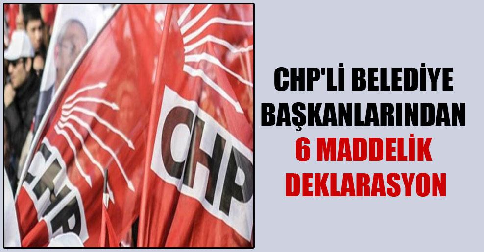 CHP'li belediye başkanlarından 6 maddelik deklarasyon
