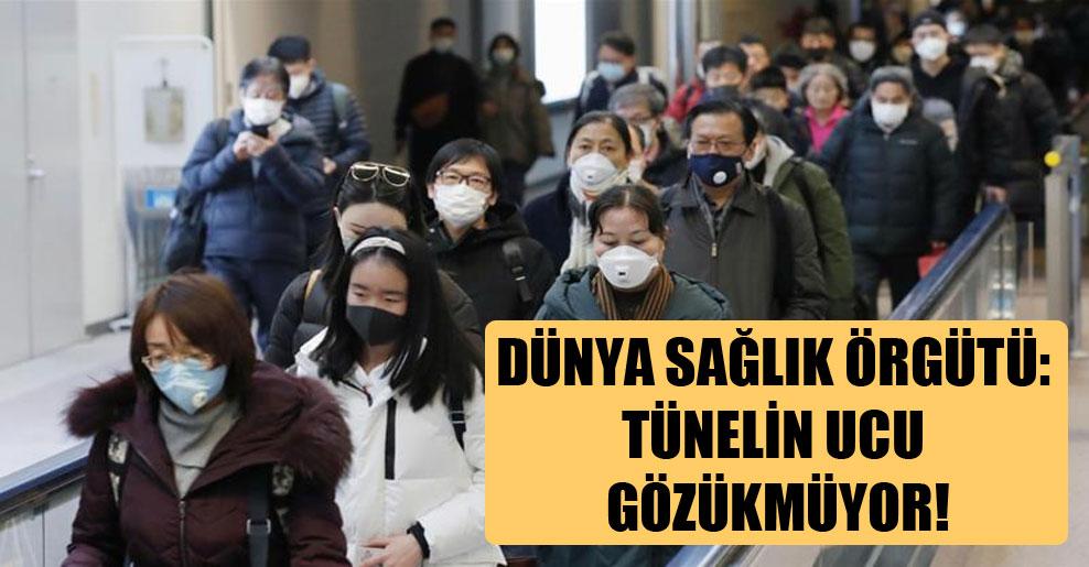 Dünya Sağlık Örgütü: Tünelin ucu gözükmüyor!