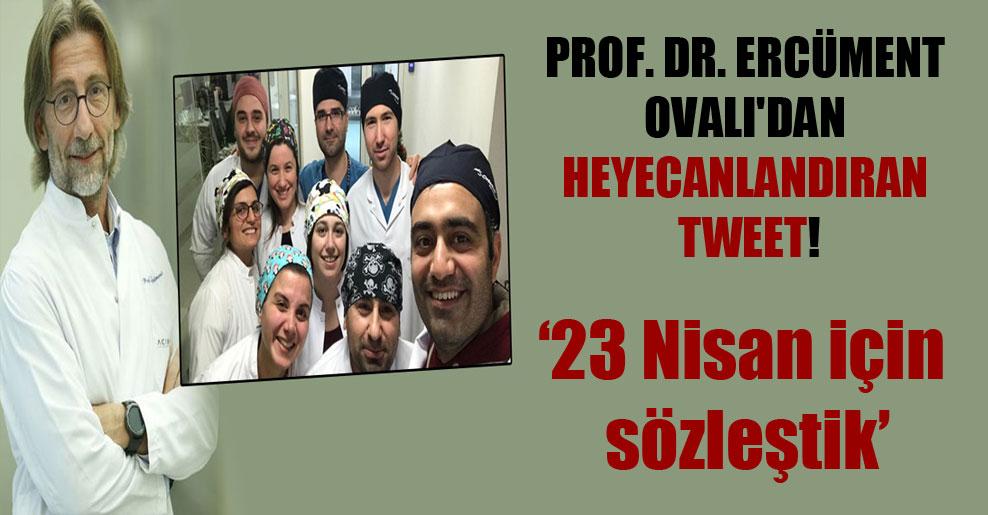 Prof. Dr. Ercüment Ovalı'dan heyecanlandıran tweet!