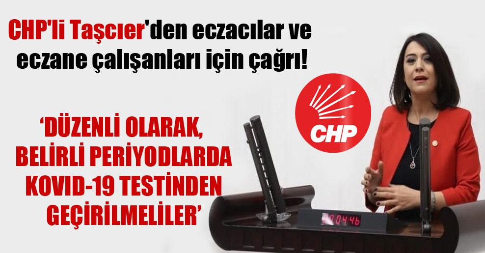 CHP'li Taşcıer'den eczacılar ve eczane çalışanları için çağrı!