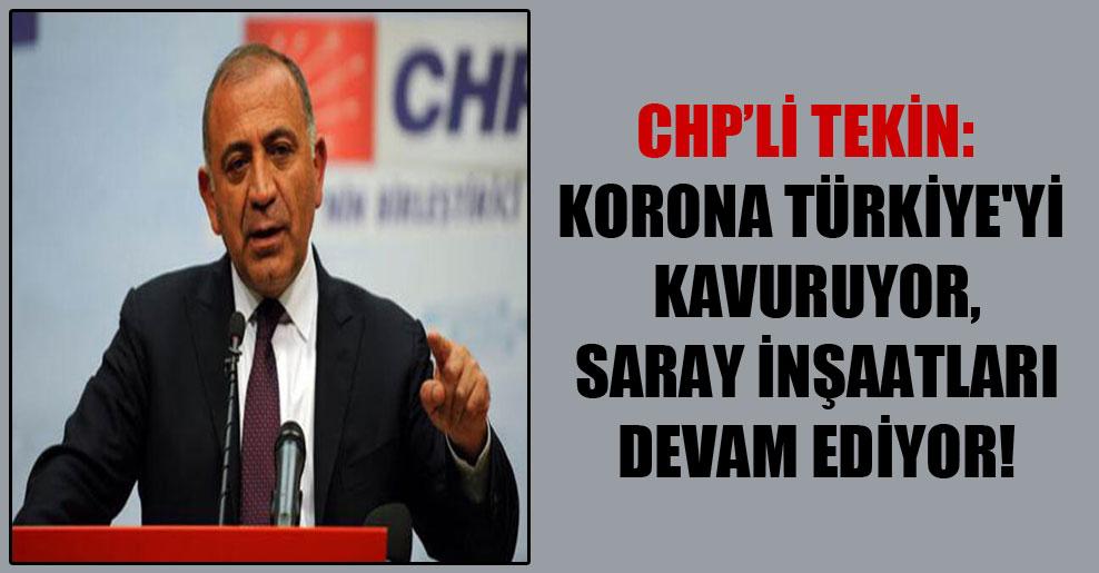 CHP'li Tekin: Korona Türkiye'yi kavuruyor, Saray inşaatları devam ediyor!