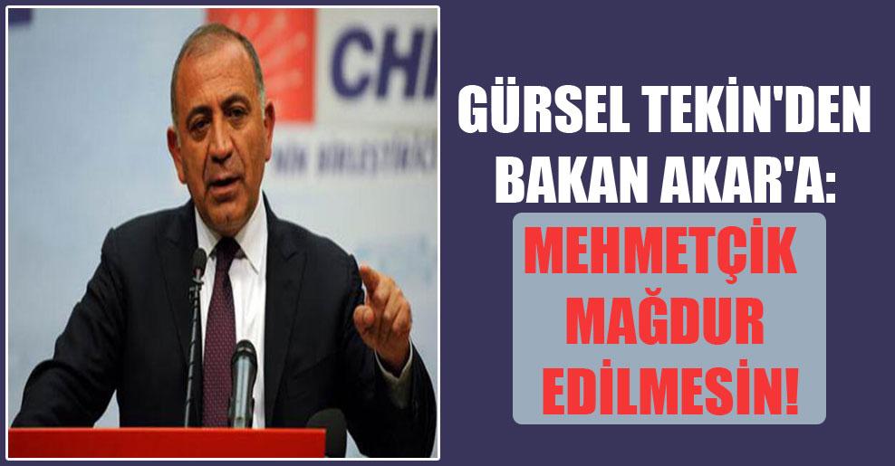 Gürsel Tekin'den Bakan Akar'a: Mehmetçik mağdur edilmesin!