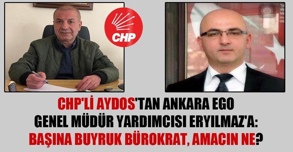 CHP'li Aydos'tan Ankara EGO Genel Müdür Yardımcısı Eryılmaz'a: Başına buyruk bürokrat, amacın ne?