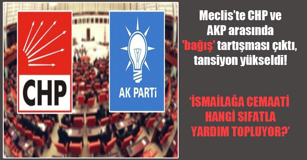 Meclis'te CHP ve AKP arasında 'bağış' tartışması çıktı, tansiyon yükseldi!