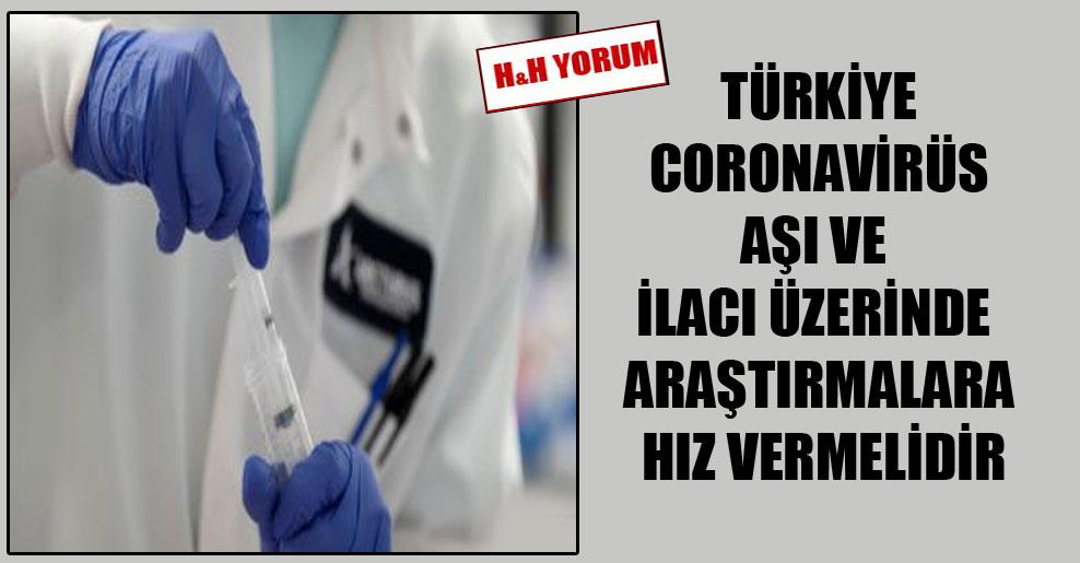 Türkiye coronavirüs aşı ve ilacı üzerinde araştırmalara hız vermelidir