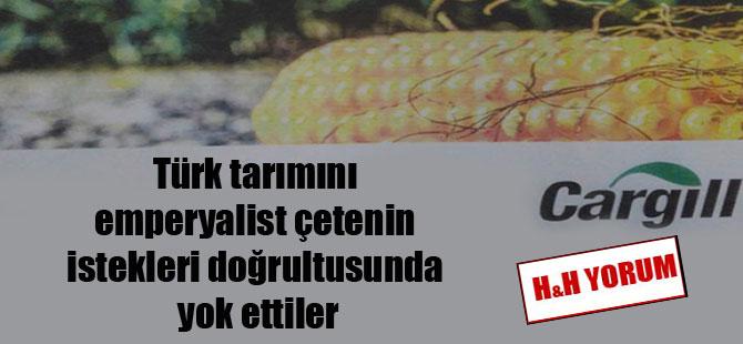 Türk tarımını emperyalist çetenin istekleri doğrultusunda yok ettiler