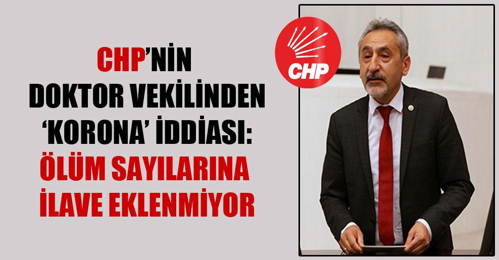 CHP'nin doktor vekilinden 'korona' iddiası: Ölüm sayılarına ilave eklenmiyor