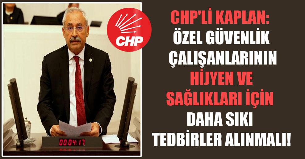 CHP'li Kaplan: Özel güvenlik çalışanlarının hijyen ve sağlıkları için daha sıkı tedbirler alınmalı!