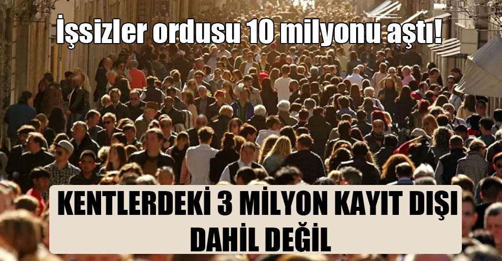 İşsizler ordusu 10 milyonu aştı!