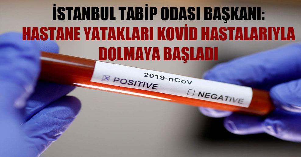 İstanbul Tabip Odası Başkanı: Hastane yatakları kovid hastalarıyla dolmaya başladı