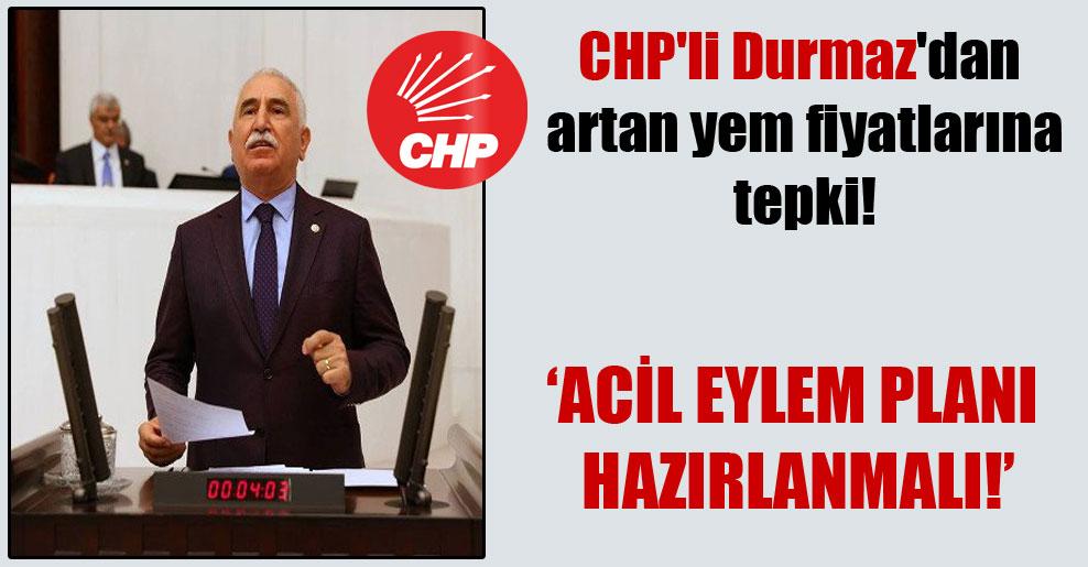 CHP'li Durmaz'dan artan yem fiyatlarına tepki!