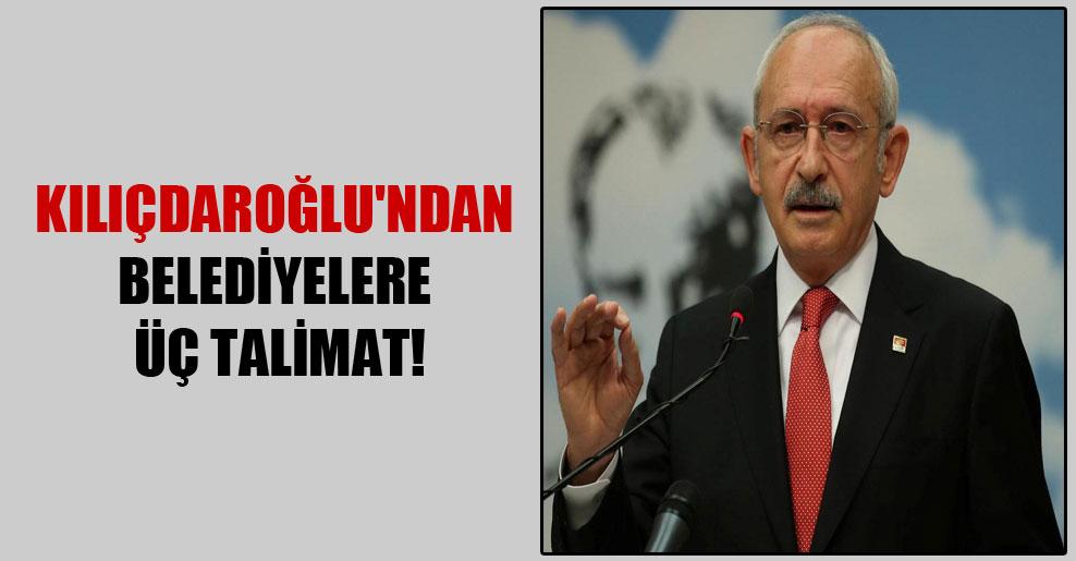 Kılıçdaroğlu'ndan belediyelere üç talimat!