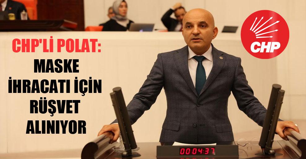 CHP'li Polat: Maske ihracatı için rüşvet alınıyor