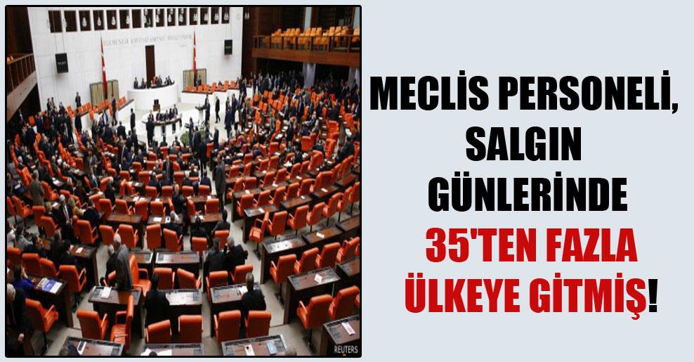 Meclis personeli, salgın günlerinde 35'ten fazla ülkeye gitmiş!