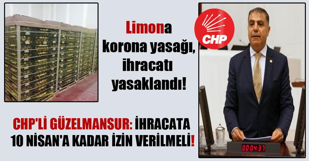 Limona korona yasağı, ihracatı yasaklandı! CHP'li Güzelmansur: İhracata 10 Nisan'a kadar izin verilmeli!