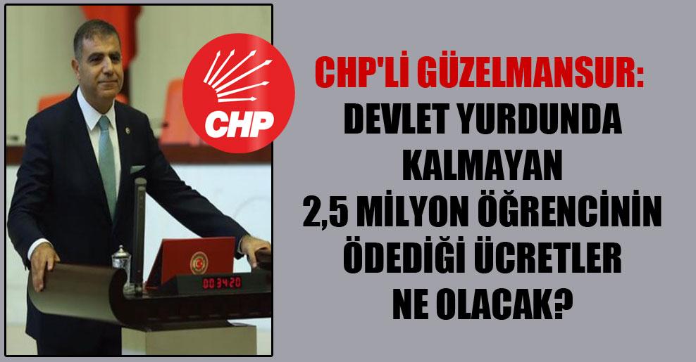 CHP'li Güzelmansur: Devlet yurdunda kalmayan 2,5 milyon öğrencinin ödediği ücretler ne olacak?