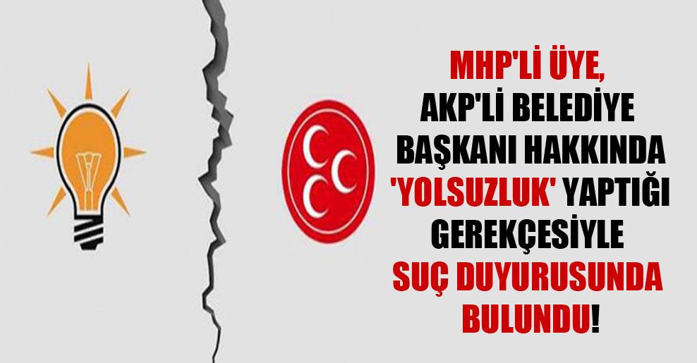 MHP'li üye, AKP'li belediye başkanı hakkında 'yolsuzluk' yaptığı gerekçesiyle suç duyurusunda bulundu!