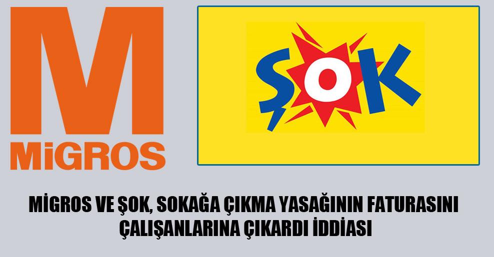 Migros ve Şok, sokağa çıkma yasağının faturasını çalışanlarına çıkardı iddiası
