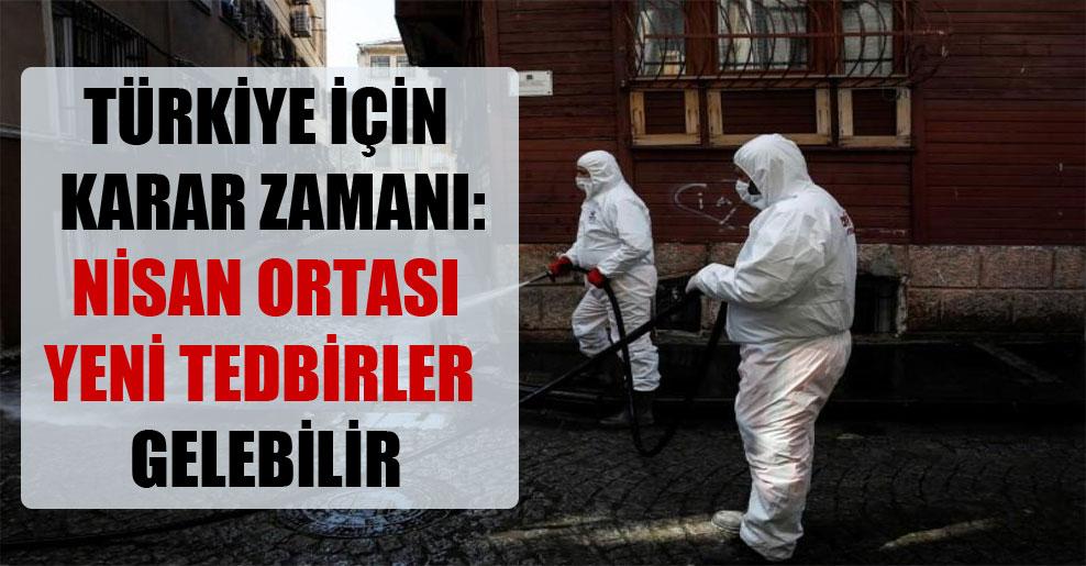 Türkiye için karar zamanı: Nisan ortası yeni tedbirler gelebilir