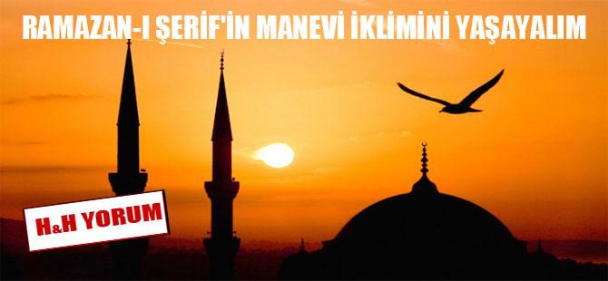Ramazan-ı Şerif'in manevi iklimini yaşayalım!